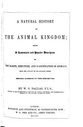 A Natural History of the Animal Kingdom: Being a Systematic and Popular Description of the Habits, Structure, and Classification of Animals, from the Lowest to the Highest Forms, Arranged According to Their Organization