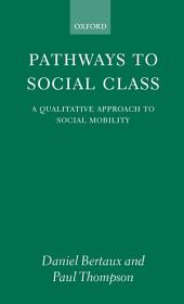Pathways to Social Class: A Qualitative Approach to Social Mobility