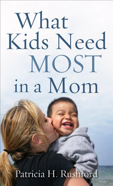 What Kids Need Most in a Mom