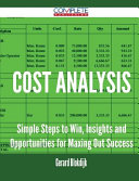 Cost Analysis - Simple Steps to Win, Insights and Opportunities for Maxing Out Success