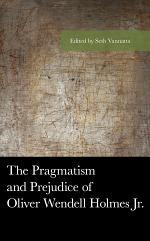 The Pragmatism and Prejudice of Oliver Wendell Holmes Jr.