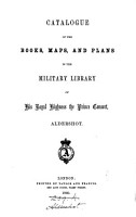 Catalogue of the Books  Maps  and Plans  in the Military Library of His Royal Highness the Prince Consort  Aldershot PDF