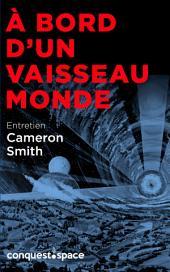 À bord d'un Vaisseau-Monde: Entretien avec le Dr Cameron Smith