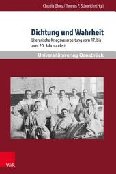 Dichtung und Wahrheit: Literarische Kriegsverarbeitung vom 17. bis zum 20. Jahrhundert