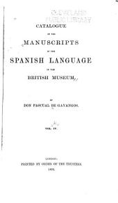 Catalogue of the Manuscripts in the Spanish Language in the British Museum: Volume 4