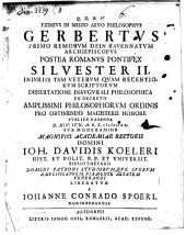 Eximius in medio aevo philosophus Gerbertus, primo Remorum dein Ravennatum archiepiscopus, postea Romanus pontifex Silvester II. iniuriis tam veterum quam recentiorum Scriptorum liberatur