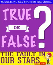 The Fault in Our Stars - True or False? G Whiz Quiz Game Book: Fun Facts and Trivia Tidbits Quiz Game Books