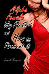 Alpha Female: Why Men Cheat and How to Prevent It