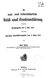 Die land- und forstwirthschaftliche Unfall- und Krankenversicherung: nach dem Reichsgesetz vom 5. Mai 1886 und dem bayerischen Ausführungsgesetz vom 5. April 1888