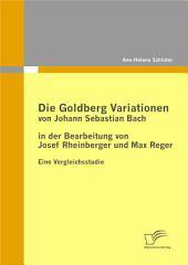 Die Goldberg Variationen von Johann Sebastian Bach in der Bearbeitung von Josef Rheinberger und Max Reger: Eine Vergleichsstudie