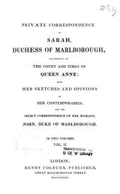 Private Correspondence of Sarah, Duchess of Marlborough: Illustrative of the Court and Times of Queen Anne; with Her Sketches and Opinions of Her Contemporaries, and the Select Correspondence of Her Husband, John, Duke of Marlborough, Volume 2