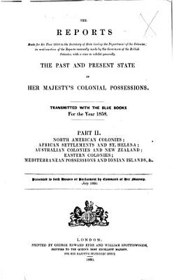 The Reports Made for the Year     to the Secretary of State Having the Department of the Colonies  in Continuation of the Reports Annually Made by the Governors of the British Colonies  with a View to Exhibit Generally the Past and Present State of Her Majesty s Colonial Possessions  Transmitted with the Blue Books for the Year     PDF