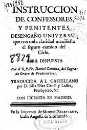 Instruccion de confessores, y penitentes: desengaño universal, que con toda claridad manifiesta el seguro camino del cielo