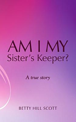Am I My Sister s Keeper