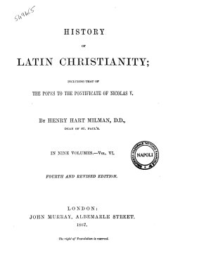 History of Latin Christianity Including that of the Popes to the Pontificate of Nicolas 5  by Henry Hart Milman PDF