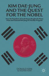 Kim Dae-jung and the Quest for the Nobel: How the President of South Korea Bought the Peace Prize and Financed Kim Jong-il's Nuclear Program