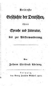 Aelteste Geschichte der Deutschen: ihrer Sprache und Litteratur bis zur Völkerwanderung