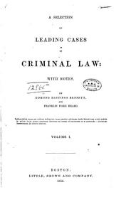 A Selection of Leading Cases in Criminal Law: With Notes, Volume 1