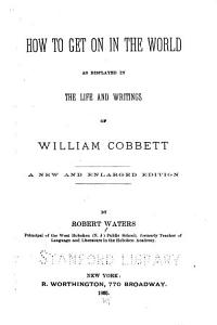 How to Get on in the World as Demonstrated by the Life and Writings of William Cobbett PDF