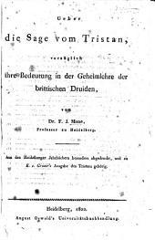 Ueber die Sage vom Tristan, vorzüglich ihre Bedeutung in der Geheimlehre der brittischen Druiden. Aus den Heidelberger Jahrbüchern besonders abgedruckt und zu E. von Groote's Ausgabe des Tristans gehörig