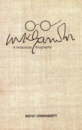 Mahatma Gandhi: The Historical Biography