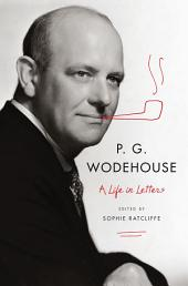 P. G. Wodehouse: A Life in Letters