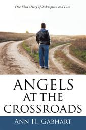 Angels at the Crossroads: One Man's Journey to Redemption and Love