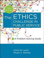 The Ethics Challenge in Public Service: A Problem-Solving Guide, Edition 3