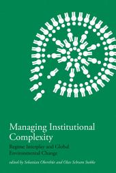 Managing Institutional Complexity: Regime Interplay and Global Environmental Change