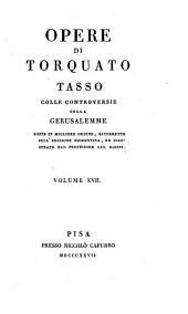 Opere di Torquato Tasso colle controversie sulla Gerusalemme poste in migliore ordine, ricorrette sull'edizione fiorentina, ed. illustrate dal professore Gio. Rosini: Volume 17