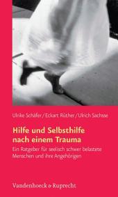 Hilfe und Selbsthilfe nach einem Trauma: Ein Ratgeber für seelisch schwer belastete Menschen und ihre Angehörigen, Ausgabe 2