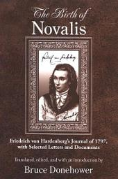 The Birth of Novalis: Friedrich von Hardenberg's Journal of 1797, with Selected Letters and Documents