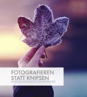 Fotografieren statt Knipsen: Der Fotoworkshop für Einsteiger