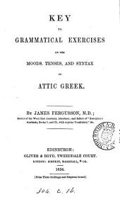 Grammatical exercises on the moods, tenses, and syntax of Attic Greek. [With] Key