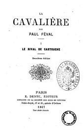 La Cavalière par Paul Féval: Le rival de Cartouche, Volume1