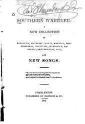 The Southern Warbler: A New Collection of Patriotic, National, Naval, Martial, Professional, Convivial, Humerous, Pathetic, Sentimental, Old, and New Songs