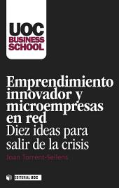 Emprendimiento innovador y microempresas en red: Diez ideas para salir de la crisis