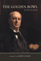 The Golden Bowl by Henry James: Adapted by Joseph Cowley