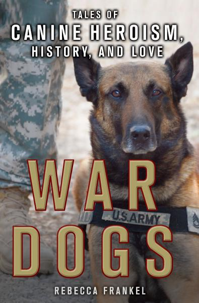 Download War Dogs  Tales of Canine Heroism  History  and Love Book