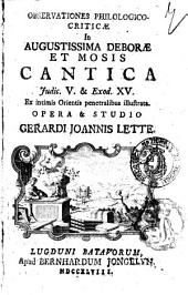 Observationes philologico-criticæ In augustissima Deboræ et Mosis cantica Judic. 5. & Exod. 15. Ex intimis Orientis penetralibus illustrata. Opera & studio Gerardi Joannis Lette