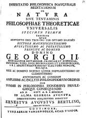 Diss. philos. inaug. meditationum de natura, sive tentaminis philosophiae theoreticae universalibus specimen I. exhibens