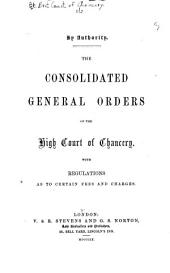 The consolidated general orders of the High Court of Chancery: with regulations as to certain fees and charges