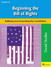 Beginning the Bill of Rights: Ratifying and Amending the Constitution