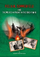 Felix A. Sommerfeld and the Mexican Front in the Great War