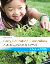 Early Education Curriculum: A Child's Connection to the World: Edition 5