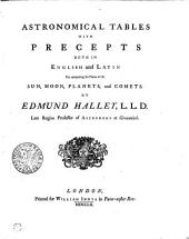 Astronomical Tables with Precepts: Both in English and Latin, for Computing Places of the Sun, Moon, Planets, and Comets