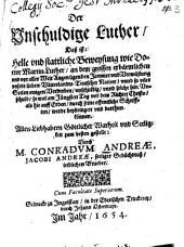 Der Vnschuldige Luther, Daß ist: Helle vnd stattliche Beweysung wie Doctor Martin Luther, an dem grossen erbärmlichen vnd vor aller Welt Augen ligenden Jammer vnd Verwüstung vnsers lieben Vatterlandts Teutscher Nation, vnnd so viler Seelen ewigen Verderben, vnschuldig, vnnd solche sein Vnschuld, so wol am Jüngsten Tag vor dem Richter Christo, als hie auff Erden, durch seine offentliche Schrifften, werde beybringen vnd darthun können: Allen Liebhabern Göttlicher Warheit und Seeligkeit zum besten gestellt