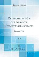 Zeitschrift F  r Die Gesamte Staatswissenschaft  Vol  47 PDF