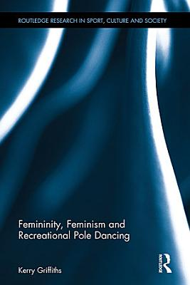 Femininity  Feminism and Recreational Pole Dancing