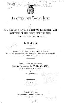 Analytical and Topical Index to the Reports of the Chief of Engineers and Officers of the Corps of Engineers  United States Army  1866 1900 PDF